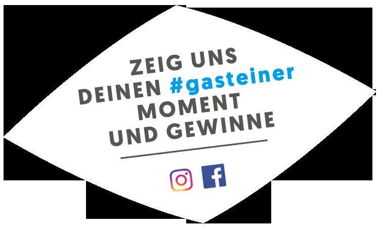 Zeig uns seinen Moment auf Facebook oder Instagram mit dem Hashtag gasteiner